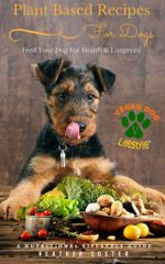 Plant Based Recipes for Dogs - Feed Your Dog for Health & Longevity