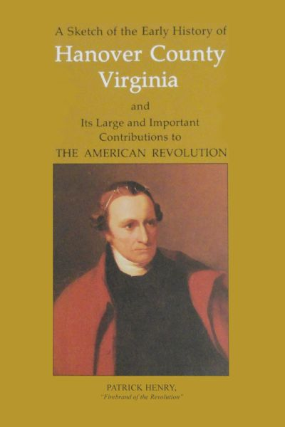 A Sketch of the Early History of Hanover and Its Large and Important Contributions to the American Revolution