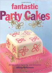 Fantastic Party Cakes by Allison Wilkinson