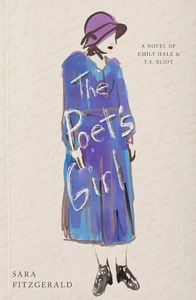 The Poet's Girl: A Novel of T.S. Eliot and Emily Hale