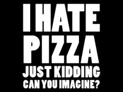 012. I Hate Pizza T-Shirt