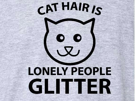 081 Cat Hair Is Lonely People Glitter T Shirt