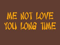 123. Me Not Love You Long Time T-Shirt