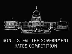 128. Don't Steal The Government Hates Competition T-Shirt