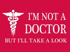 026. I'm Not a Doctor But I'll Take a Look T-Shirt