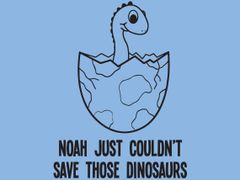 069. Noah Just Couldn't Save Thoes Dinosaurs T-Shirt