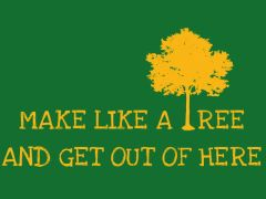 068. Make Like a Tree And Get Out Of Here T-Shirt