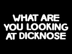 236. What Are You Looking At Dicknose T-Shirt