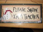 Please Snow I'm A Teacher Plaque