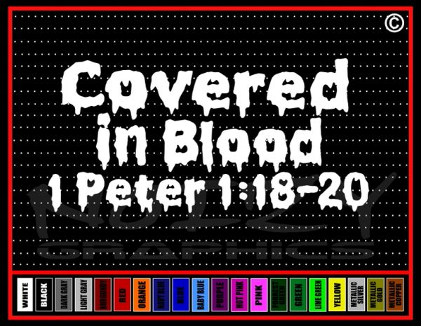 Covered in Blood 1 Peter 1:18-20 Vinyl Decal / Sticker