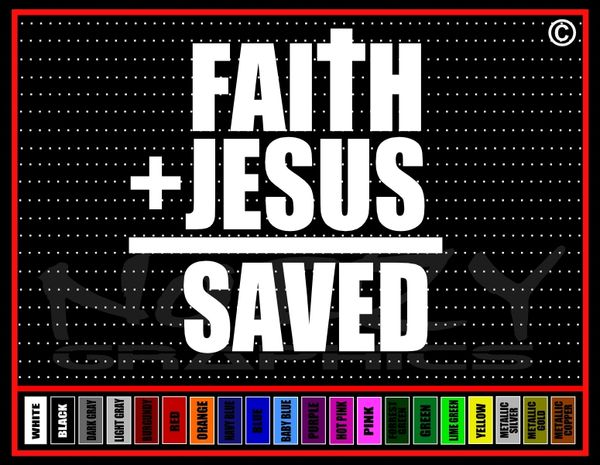 Faith + Jesus = Saved Vinyl Decal / Sticker