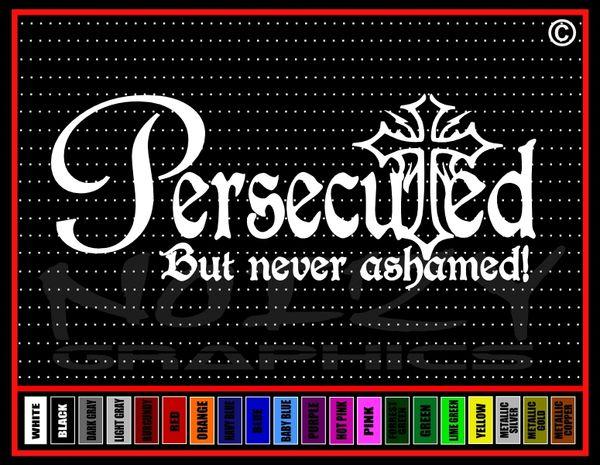 Persecuted Cross Never Ashamed Vinyl Decal / Sticker
