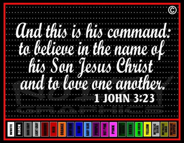 """And This Is His Command """"Believe, Faith"""" 1 John 3:23 Vinyl Decal / Sticker"""