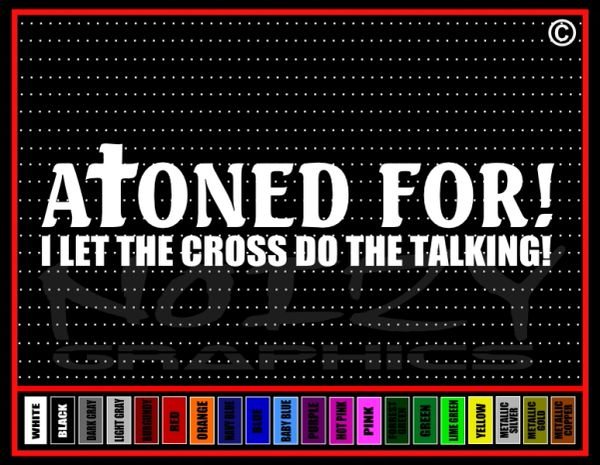 Atoned For! I Let The Cross Do the Talking Vinyl Decal / Sticker