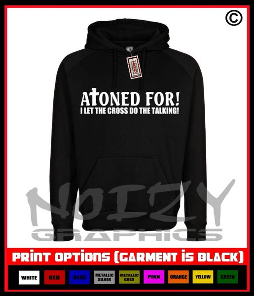 Atoned For! I Let The Cross Do the Talking Hoodie
