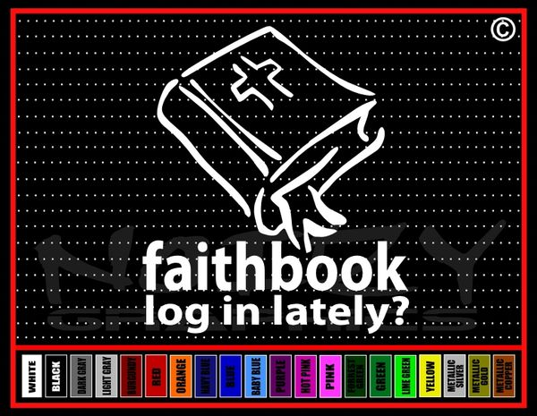 Faithbook (facebook) Log In Lately? Vinyl Decal / Sticker