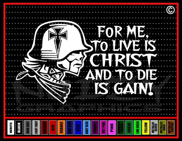 For Me To Live Is Christ Soldier Vinyl Decal / Sticker