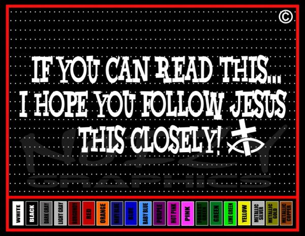 If You Can Read This I Hope You Follow Jesus This Closely! Vinyl Decal / Sticker