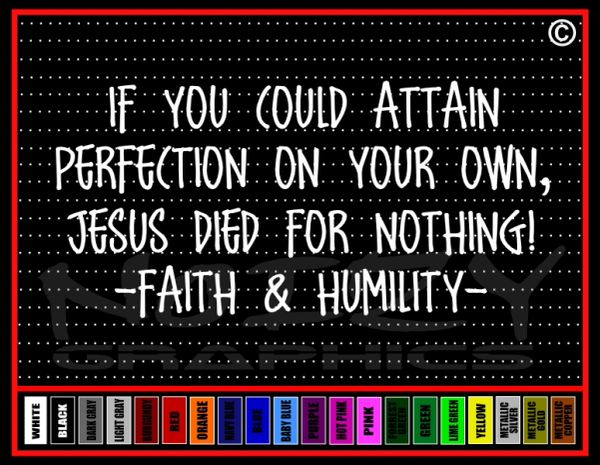 If You Could Attain Perfection, Jesus Died For Nothing Vinyl Decal / Sticker