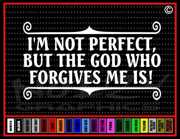 Im Not Perfect, But The God Who Forgives Me Is! Vinyl Decal / Sticker