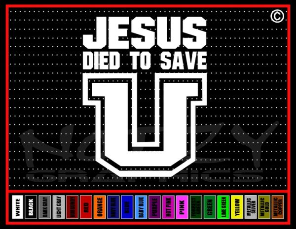 Jesus Died To Save U (University) Vinyl Decal / Sticker