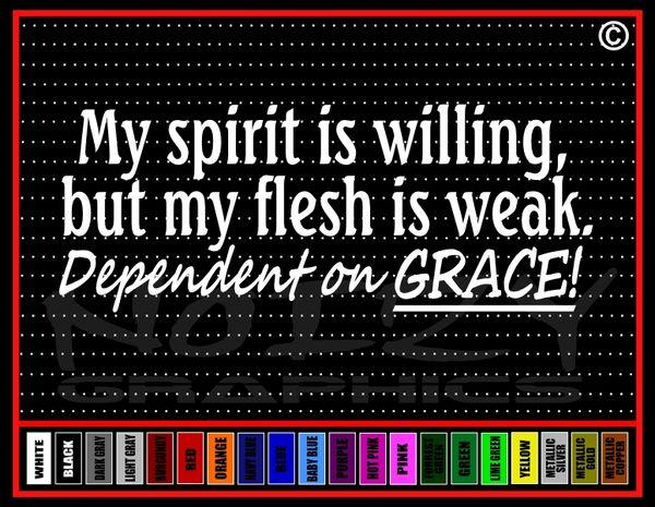 My Spirit Is Willing, Flesh Is Weak, Grace Vinyl Decal / Sticker