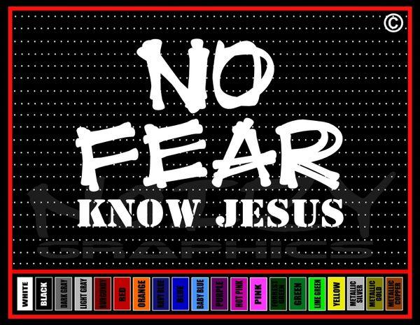 No Fear Know Jesus Vinyl Decal / Sticker