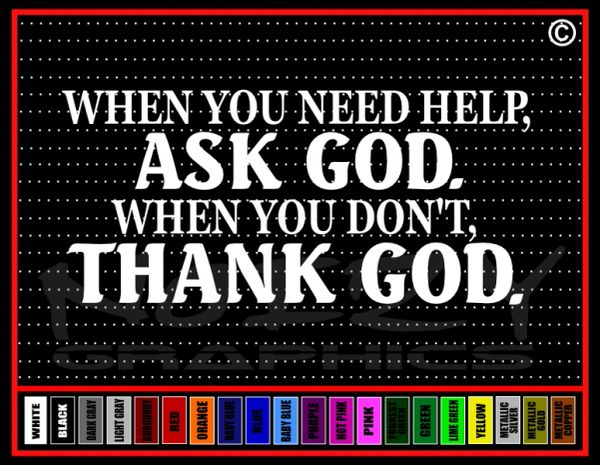 When You Need Help Ask God, Don't Thank God Vinyl Decal / Sticker