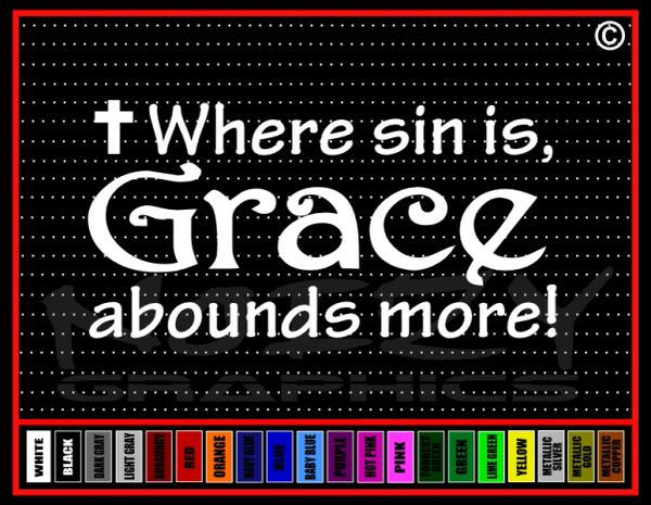 Where Sin Is Grace Abounds More Vinyl Decal / Sticker