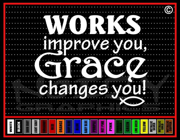 Works Improve You Grace Changes You Vinyl Decal / Sticker
