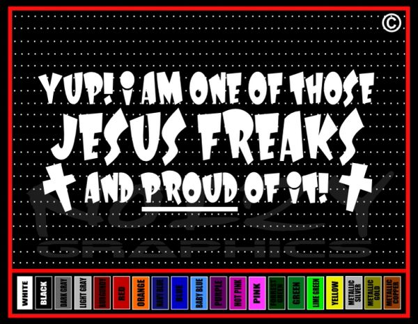 Yup! I Am One Of Those Jesus Freaks Vinyl Decal / Sticker