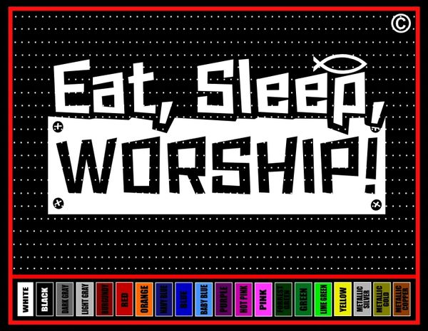 Eat, Sleep, Worship! Vinyl Decal / Sticker