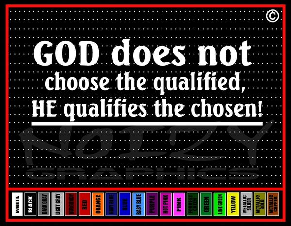 God Does Not Choose The Qualified, He Qualifies The Chosen Vinyl Decal / Sticker