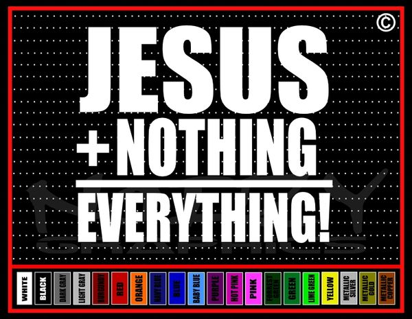 Jesus + Nothing = Everything Vinyl Decal / Sticker