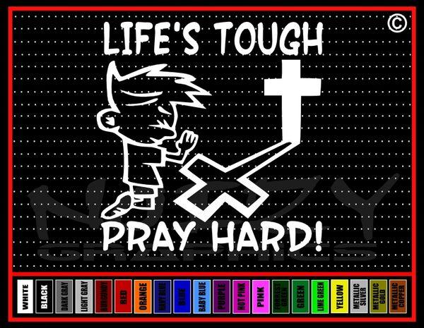 Lifes Tough Pray Hard! Vinyl Decal / Sticker