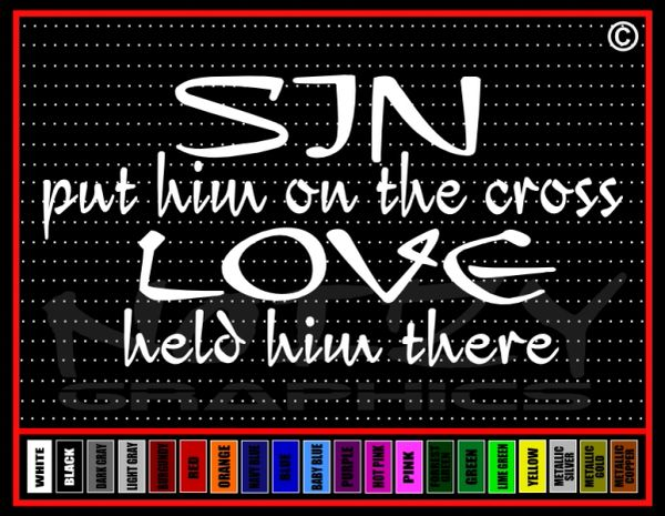 SIN Put Him On The Cross LOVE Held Him There Vinyl Decal / Sticker