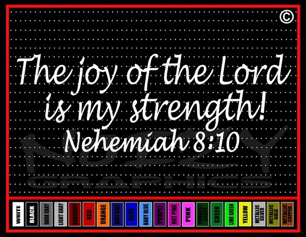 The Joy Of The Lord Is My Strength #1 Nehemiah 8:10 Vinyl Decal / Sticker