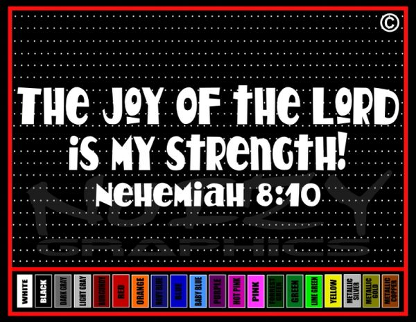 The Joy Of The Lord Is My Strength #2 Nehemiah 8:10 Vinyl Decal / Sticker