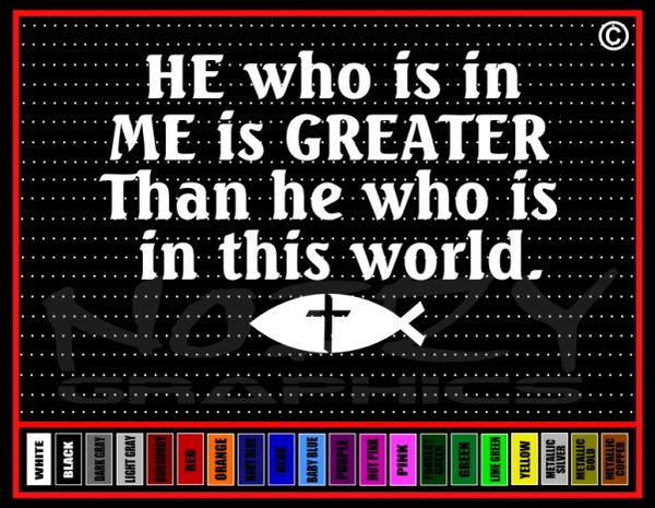 He Who is in Me Is Greater Vinyl Decal / Sticker