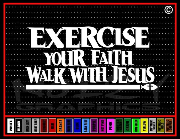 Exercise Your Faith Walk With Jesus Vinyl Decal / Sticker