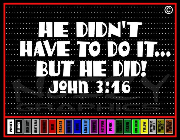 He Didn't Have To, But He did! John 3:16 Vinyl Decal / Sticker