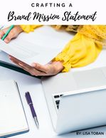 Crafting a Brand Mission Statement - Free resource by Lisa Toban - Content Creator