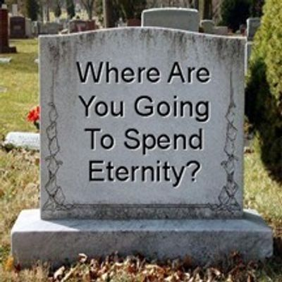 Where are you going to spend eternity?