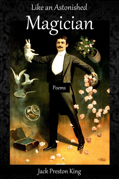 Like an Astonished Magician: Poems, by Jack Preston King