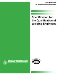 B5.16:2006 Specification for the Qualification of Welding Engineers