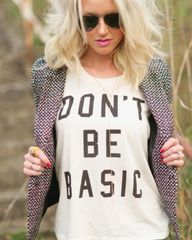 Don't Be Basic Shirt