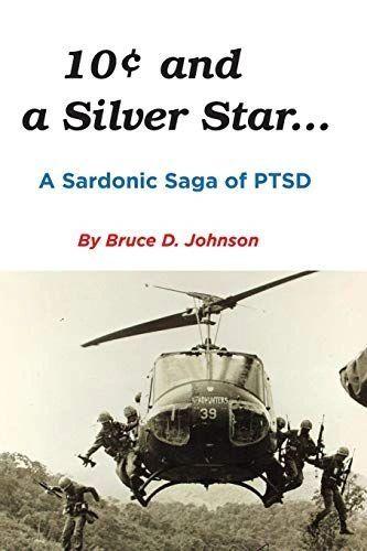 """10 Cents and a Silver Star, A Sardonic Saga of PTSD"" a novel by Bruce D. Johnson LIT-0108"