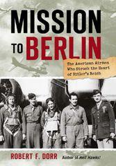 """Mission to Berlin"" by Robert F. Dorr LIT-0114"