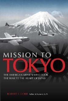 """Mission to Tokyo"" by Robert F. Dorr LIT-0115"