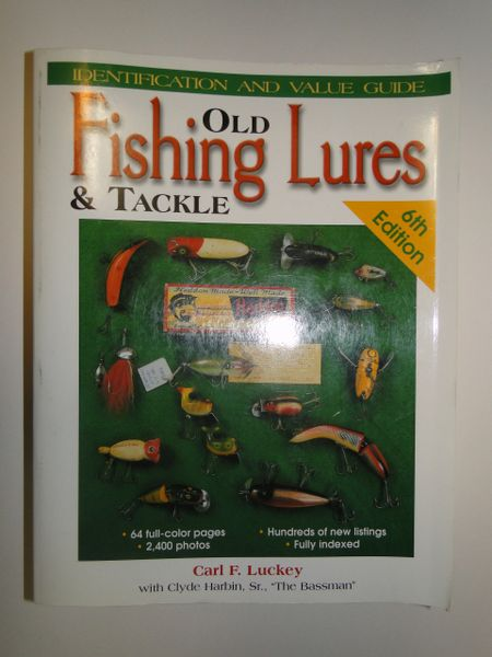 Old Fishing Lures and Tackle Identification & Value Guide by Carl F. Luckey 6th Edition